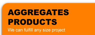 Aggregates Products - We can fulfill any size project